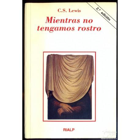 MIENTRAS NO TENGAMOS ROSTRO. RETORNO A UN MITO.  LEWIS, C.S.