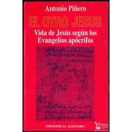 EL OTRO JESUS. VIDA DE JESÚS SEGÚN LOS EVANGELIOS APÓCRIFOS  PIÑERO, Antonio