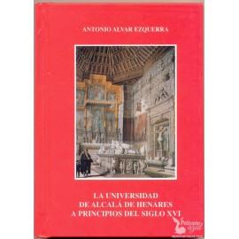 LA UNIVERSIDAD DE ALCALA DE HENARES A PRINCIPIOS DEL SIGLO XVI. ALVAR EZQUERRA, Antonio