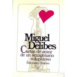 CARTAS DE AMOR DE UN SEXAGENARIO VOLUPTUOSO. DELIBES, Miguel.
