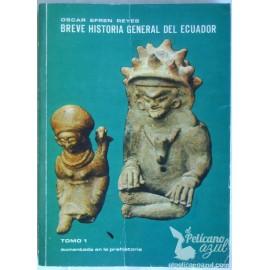 BREVE HISTORIA GENERAL DEL ECUADOR Y NOTAS SOBRE LA PREHISTORIA DEL ECUADOR