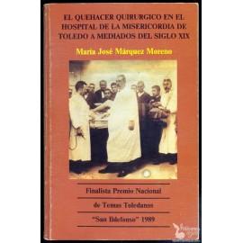 EL QUEHACER QUIRÚRGICO EN EL HOSPITAL DE LA MISERICORDIA DE TOLEDO A MEDIADOS DEL SIGLO XIX.  MÁRQUEZ MORENO, María José.