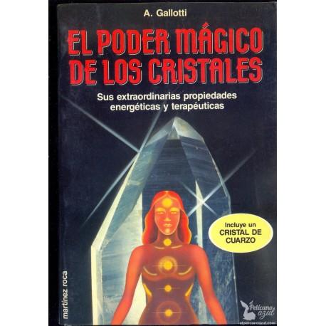 EL PODER MÁGICO DE LOS CRISTALES. SUS EXTRAORDINARIAS PROPIEDADES ENERGÉTICAS Y TERAPEUTICAS. GALLOTTI, Alicia.