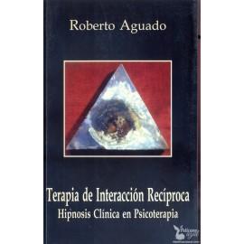 TERAPIA DE INTERACCIÓN RECÍPROCA: HIPNOSIS CLÍNICA EN PSICOTERAPIA. AGUADO ROMO, Roberto.