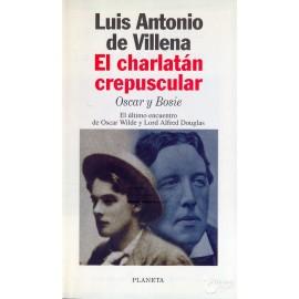 EL CHARLATÁN CREPUSCULAR. Oscar y Bosie. El último encuentro de Oscar Wilde y Lord Alfred Douglas.  VILLENA, Luis Antonio