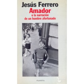 AMADOR O LA NARRACIÓN DE UN HOMBRE AFORTUNADO.  FERRERO, Jesús.