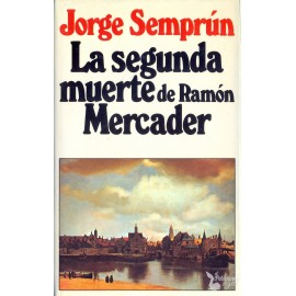 LA SEGUNDA MUERTE DE RAMÓN MERCADER  SEMPRÚN, Jorge